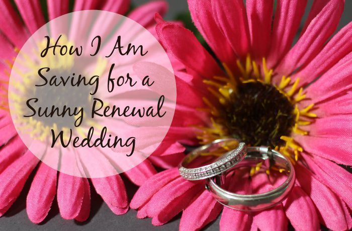How I Am Saving for a Sunny Renewal Wedding