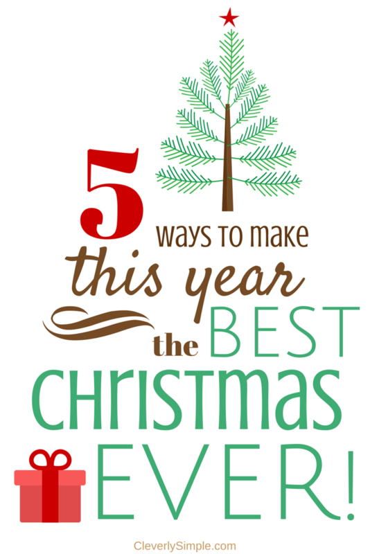 Five Ways To Make This The BEST Christmas EVER!
