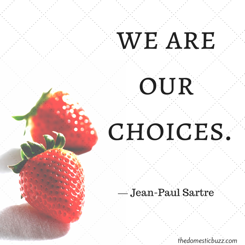 We are our choices. ? Jean-Paul Sartre