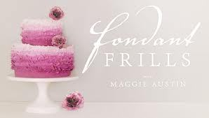 Craftsy Course - Fondant Frills with Maggie Austin
